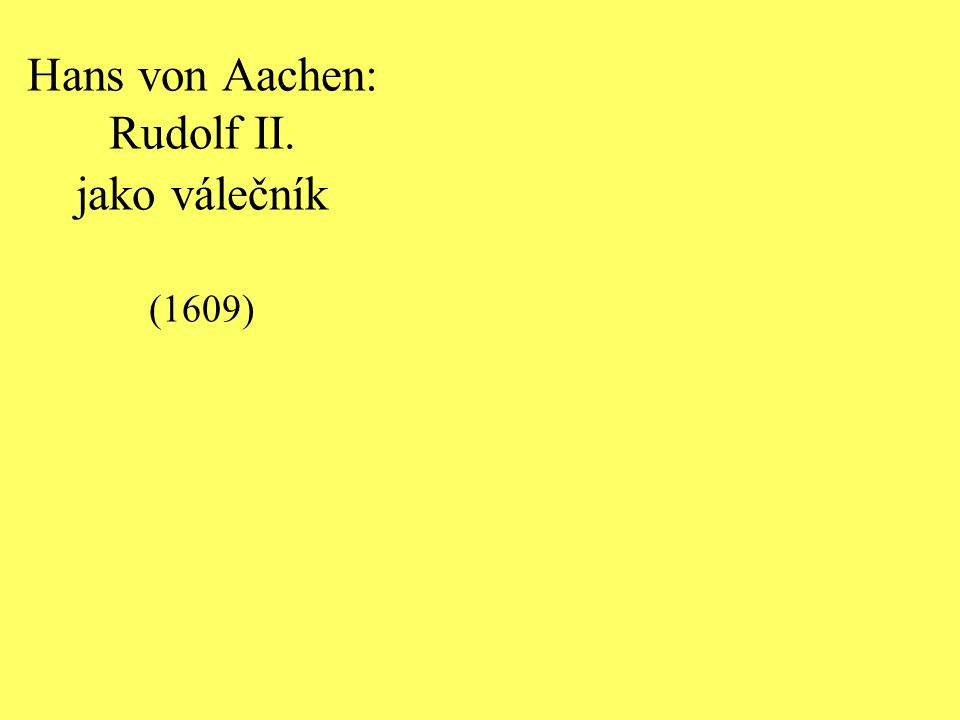 Hans von Aachen: Rudolf II. jako válečník (1609)
