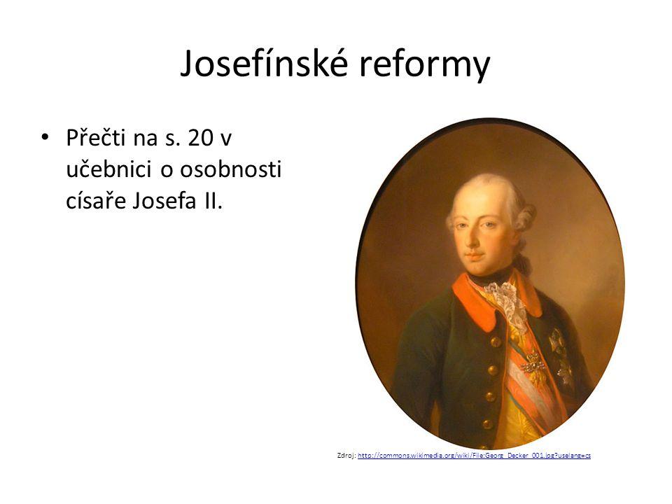 Josefínské reformy Přečti na s. 20 v učebnici o osobnosti císaře Josefa II.