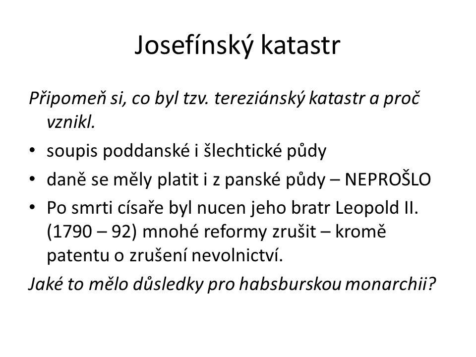 Josefínský katastr Připomeň si, co byl tzv. tereziánský katastr a proč vznikl. soupis poddanské i šlechtické půdy.