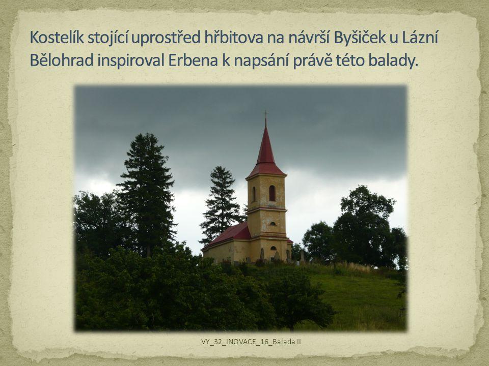 Kostelík stojící uprostřed hřbitova na návrší Byšiček u Lázní Bělohrad inspiroval Erbena k napsání právě této balady.