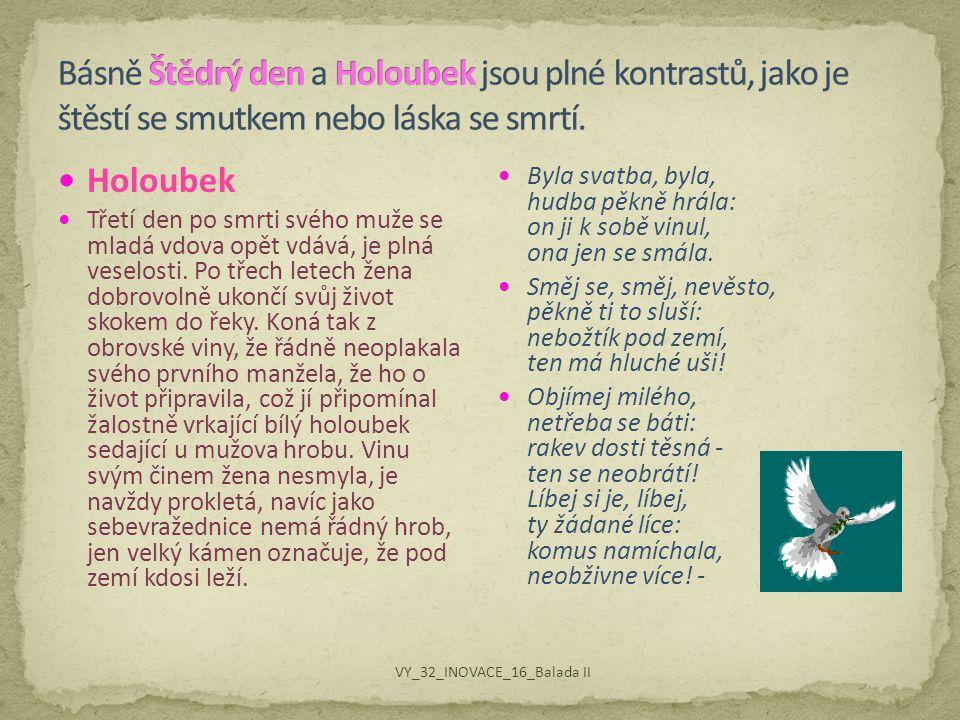 Básně Štědrý den a Holoubek jsou plné kontrastů, jako je štěstí se smutkem nebo láska se smrtí.