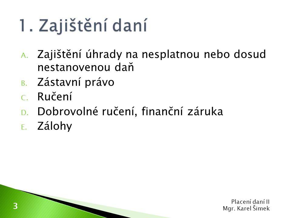 1. Zajištění daní Zajištění úhrady na nesplatnou nebo dosud nestanovenou daň. Zástavní právo. Ručení.