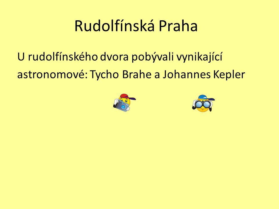 Rudolfínská Praha U rudolfínského dvora pobývali vynikající