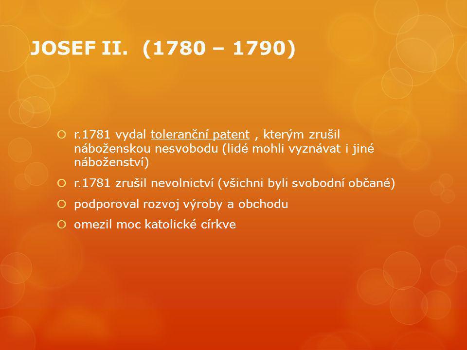 JOSEF II. (1780 – 1790) r.1781 vydal toleranční patent , kterým zrušil náboženskou nesvobodu (lidé mohli vyznávat i jiné náboženství)