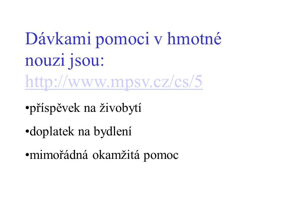 Dávkami pomoci v hmotné nouzi jsou: http://www.mpsv.cz/cs/5