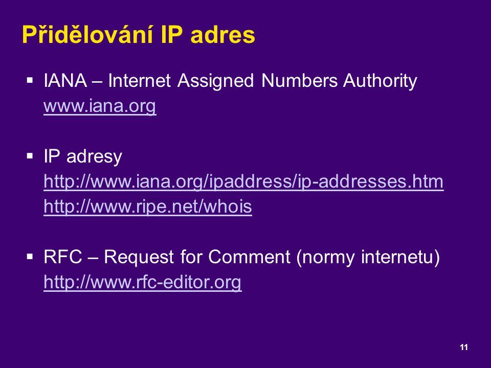 Přidělování IP adres IANA – Internet Assigned Numbers Authority www.iana.org.