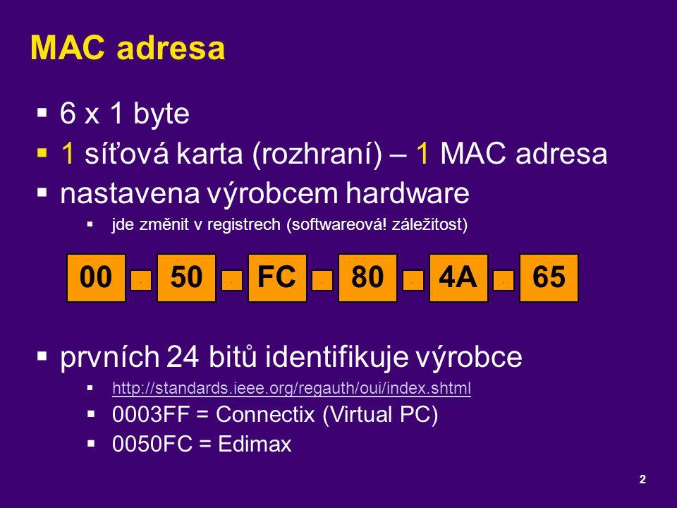 MAC adresa 6 x 1 byte 1 síťová karta (rozhraní) – 1 MAC adresa