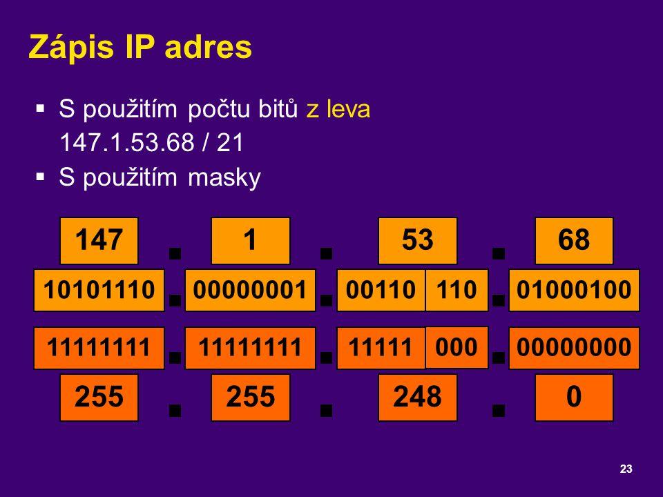 Zápis IP adres S použitím počtu bitů z leva 147.1.53.68 / 21. S použitím masky. 147. 1. 00000001.
