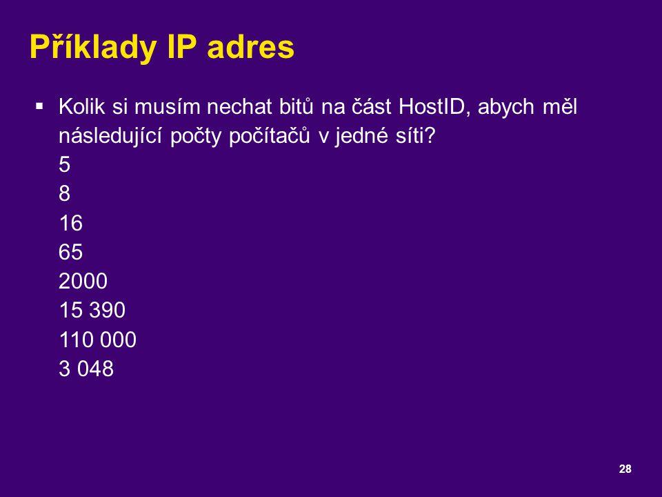 Příklady IP adres Kolik si musím nechat bitů na část HostID, abych měl následující počty počítačů v jedné síti 5 8 16 65 2000 15 390 110 000 3 048.
