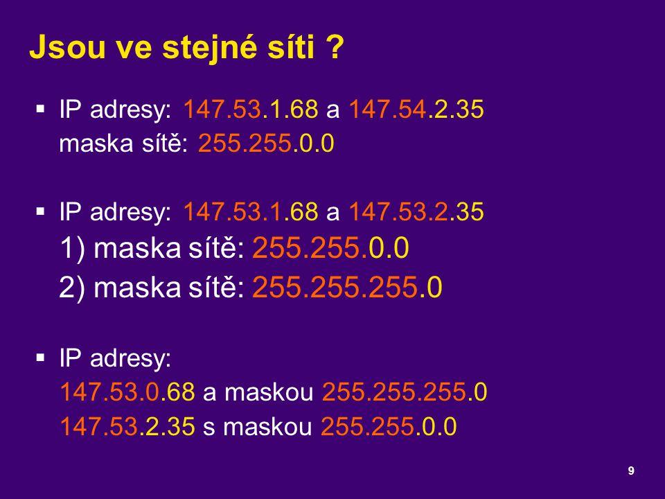 Jsou ve stejné síti IP adresy: 147.53.1.68 a 147.54.2.35 maska sítě: 255.255.0.0.