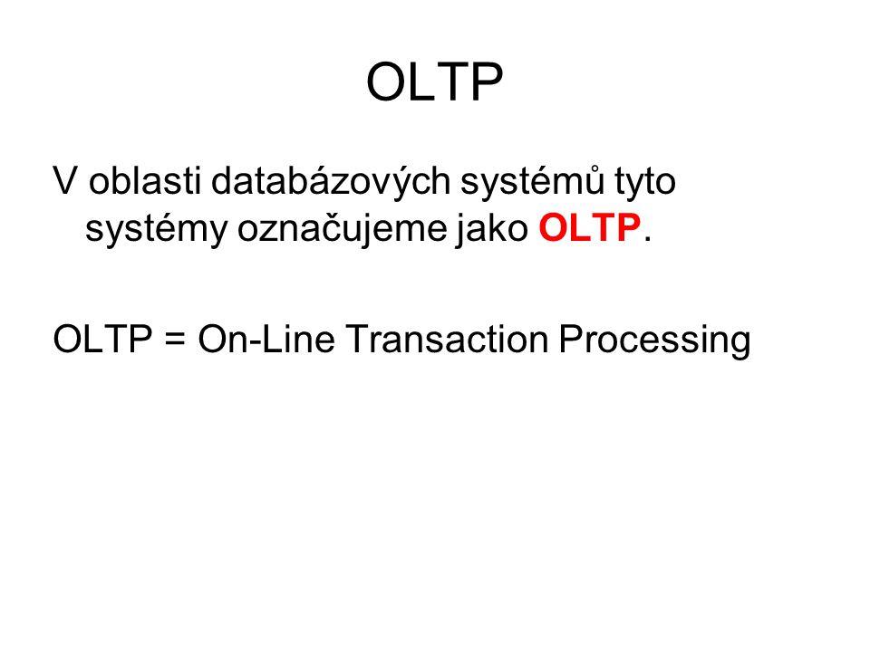OLTP V oblasti databázových systémů tyto systémy označujeme jako OLTP.