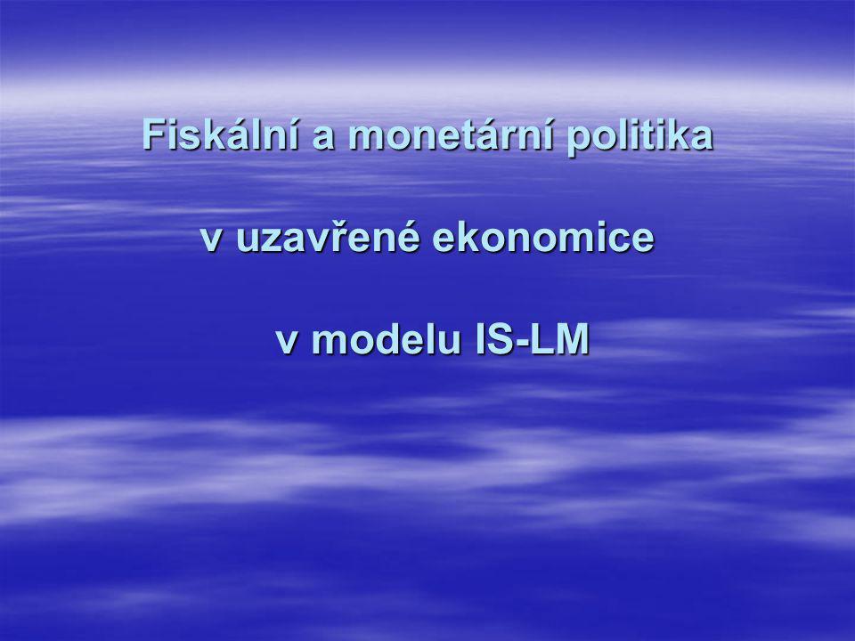 Fiskální a monetární politika v uzavřené ekonomice v modelu IS-LM