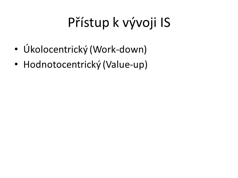 Přístup k vývoji IS Úkolocentrický (Work-down)