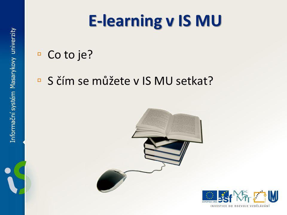 E-learning v IS MU Co to je S čím se můžete v IS MU setkat