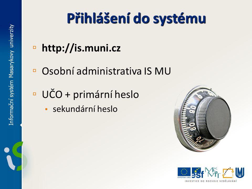 Přihlášení do systému http://is.muni.cz Osobní administrativa IS MU