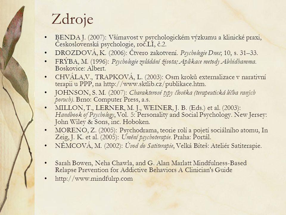 Zdroje BENDA J. (2007): Všímavost v psychologickém výzkumu a klinické praxi, Československá psychologie, roč.LI, č.2.