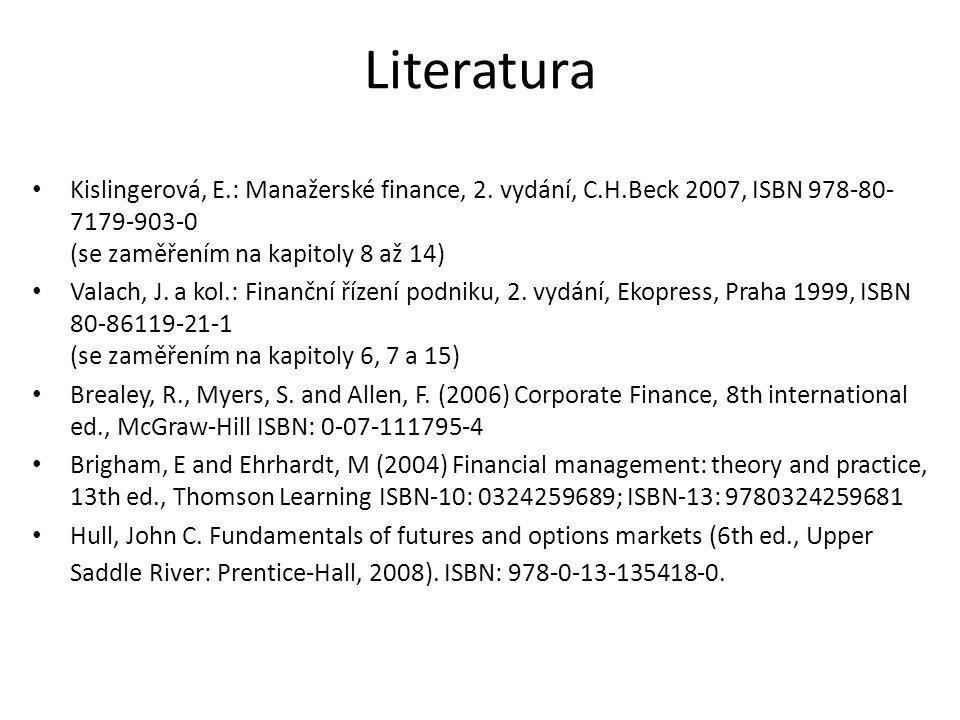 Literatura Kislingerová, E.: Manažerské finance, 2. vydání, C.H.Beck 2007, ISBN 978-80-7179-903-0 (se zaměřením na kapitoly 8 až 14)