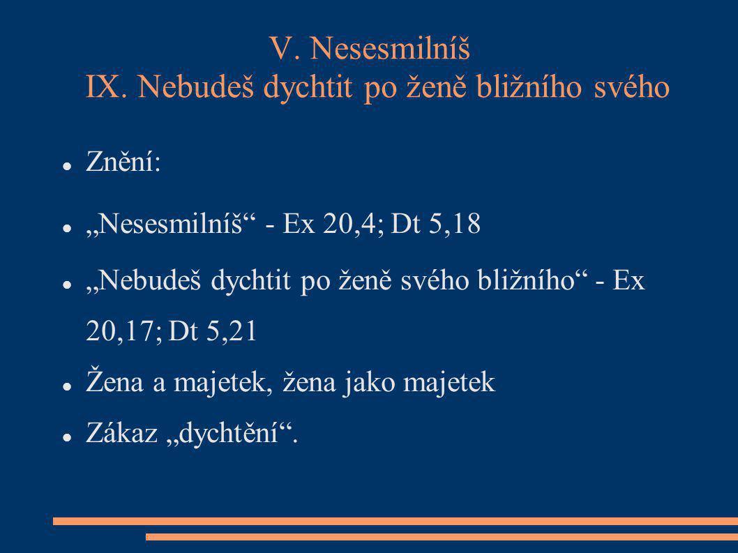 V. Nesesmilníš IX. Nebudeš dychtit po ženě bližního svého