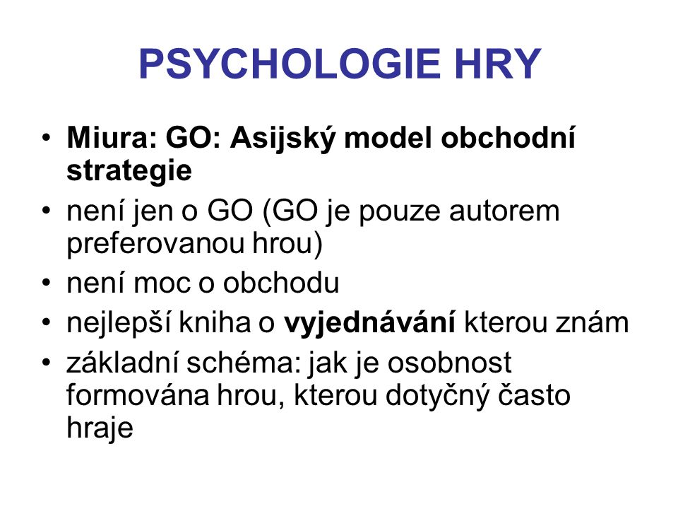 PSYCHOLOGIE HRY Miura: GO: Asijský model obchodní strategie