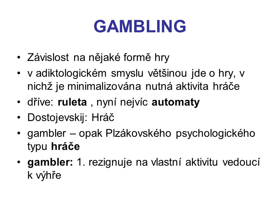 GAMBLING Závislost na nějaké formě hry