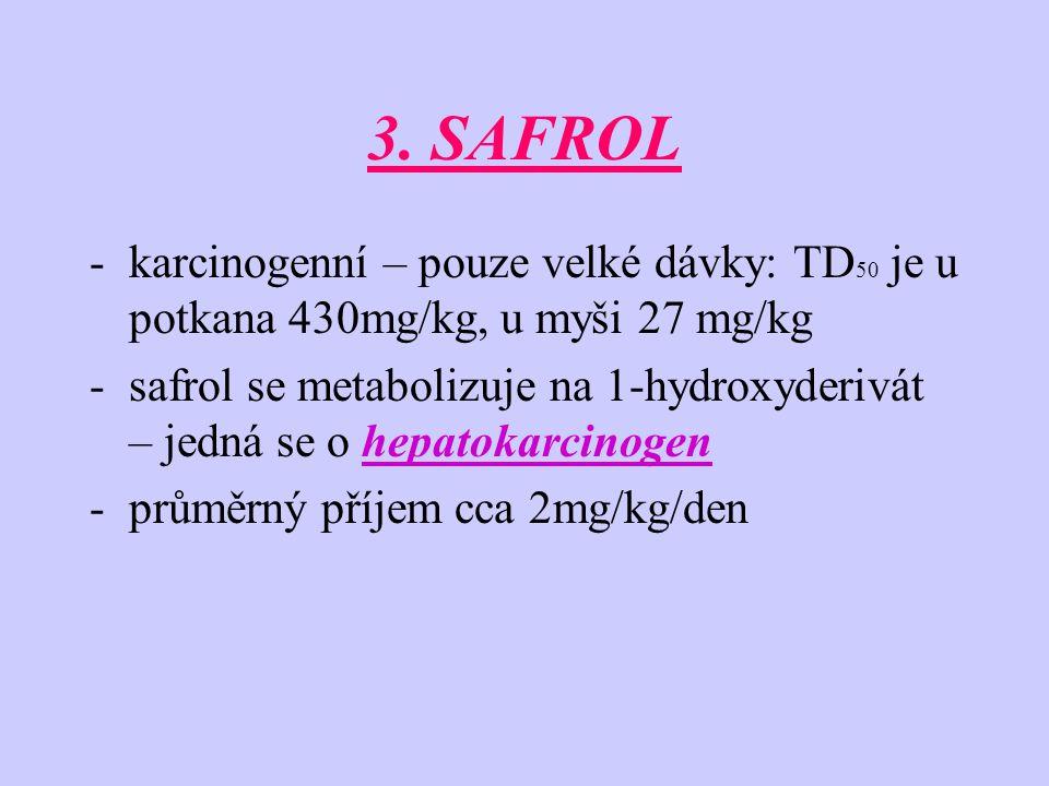 3. SAFROL karcinogenní – pouze velké dávky: TD50 je u potkana 430mg/kg, u myši 27 mg/kg.