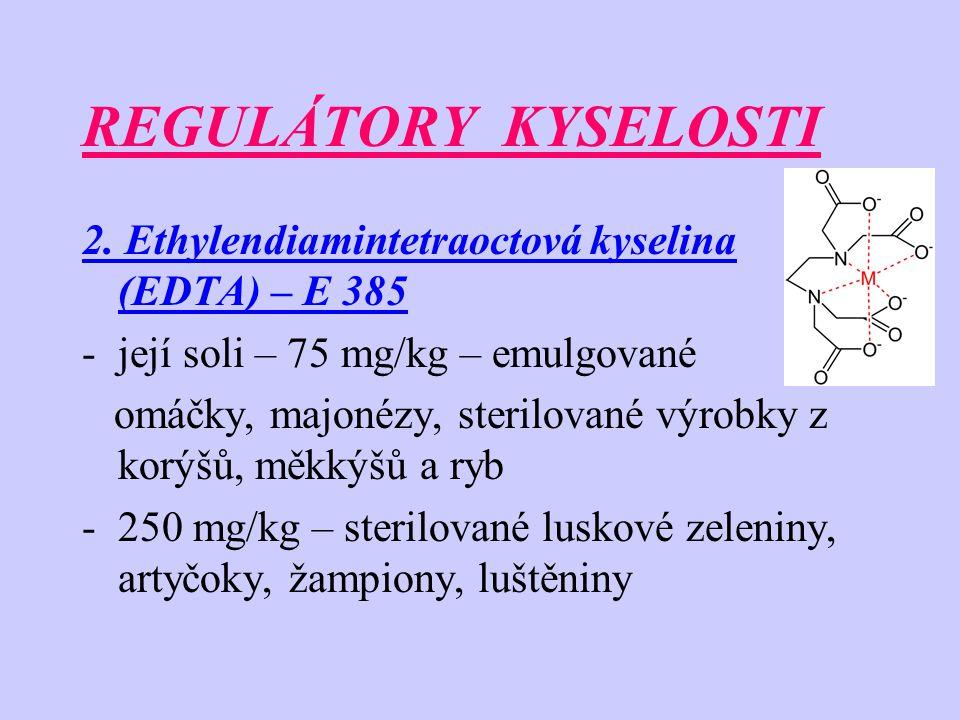 REGULÁTORY KYSELOSTI 2. Ethylendiamintetraoctová kyselina (EDTA) – E 385. její soli – 75 mg/kg – emulgované.