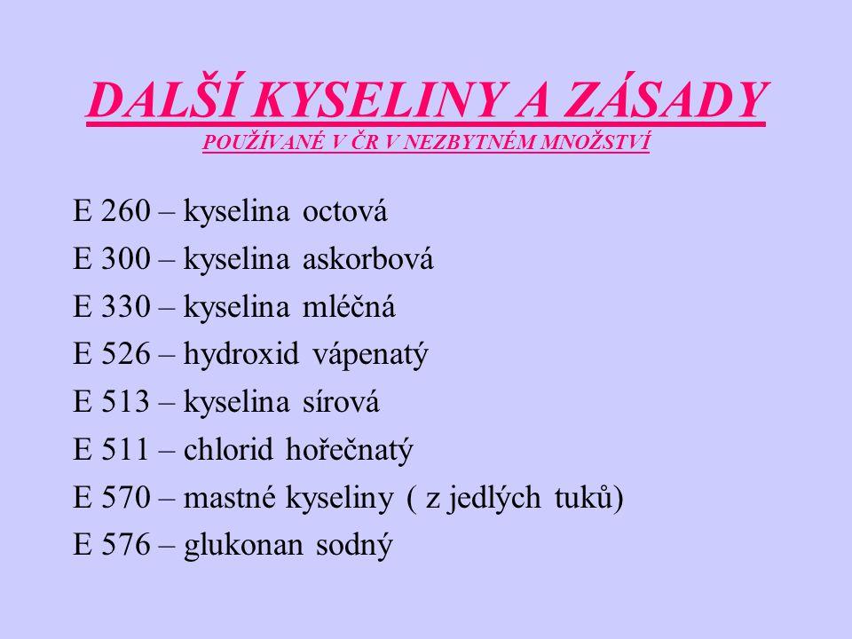 DALŠÍ KYSELINY A ZÁSADY POUŽÍVANÉ V ČR V NEZBYTNÉM MNOŽSTVÍ