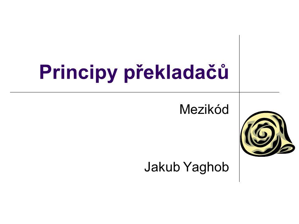 Principy překladačů Mezikód Jakub Yaghob