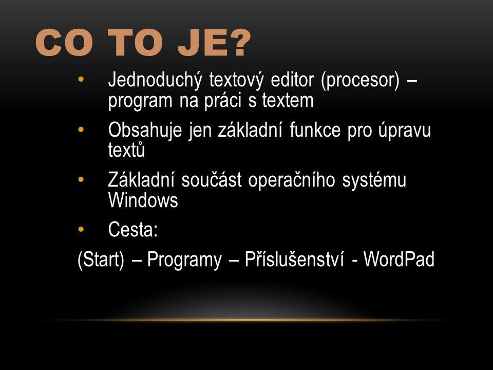 Co to je Jednoduchý textový editor (procesor) – program na práci s textem. Obsahuje jen základní funkce pro úpravu textů.