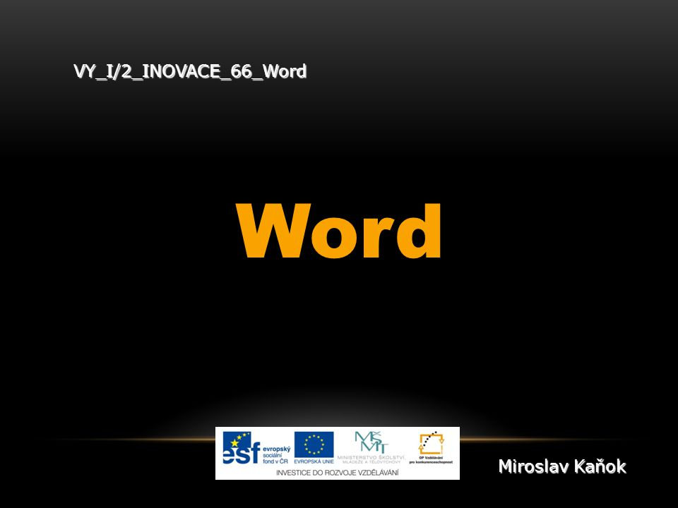 VY_I/2_INOVACE_66_Word Word Miroslav Kaňok
