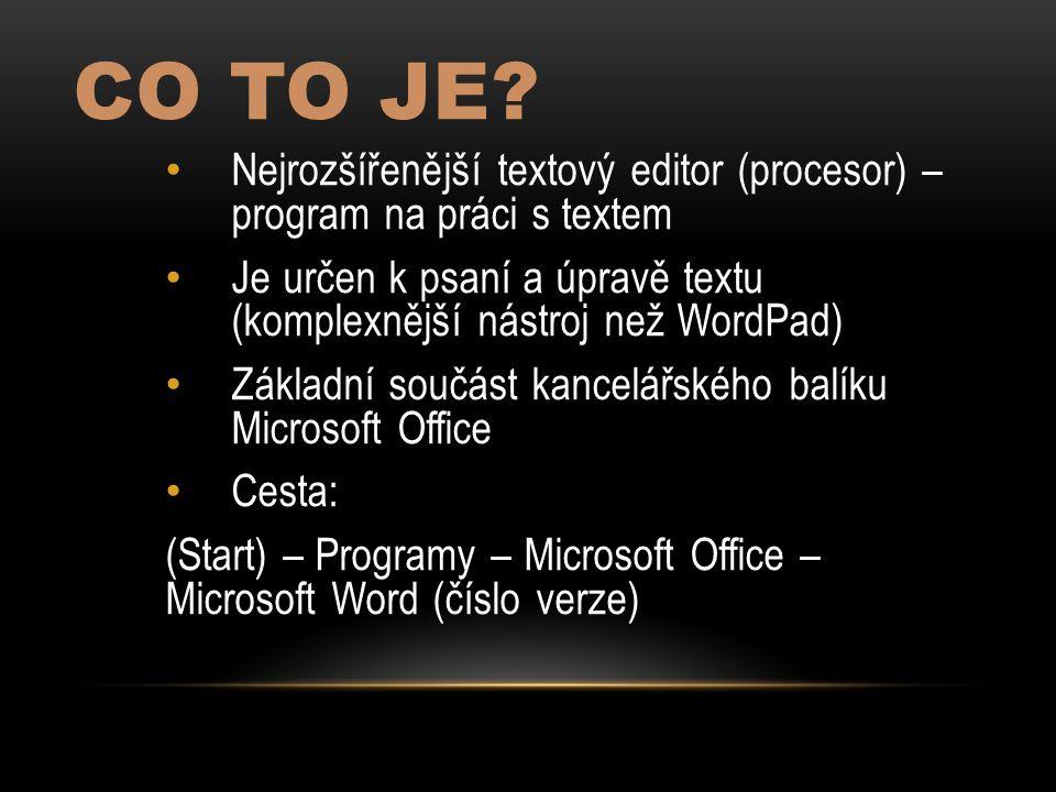 Co to je Nejrozšířenější textový editor (procesor) – program na práci s textem.