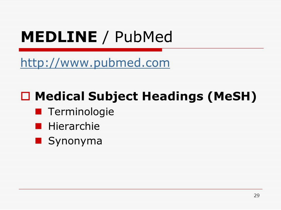 MEDLINE / PubMed http://www.pubmed.com Medical Subject Headings (MeSH)