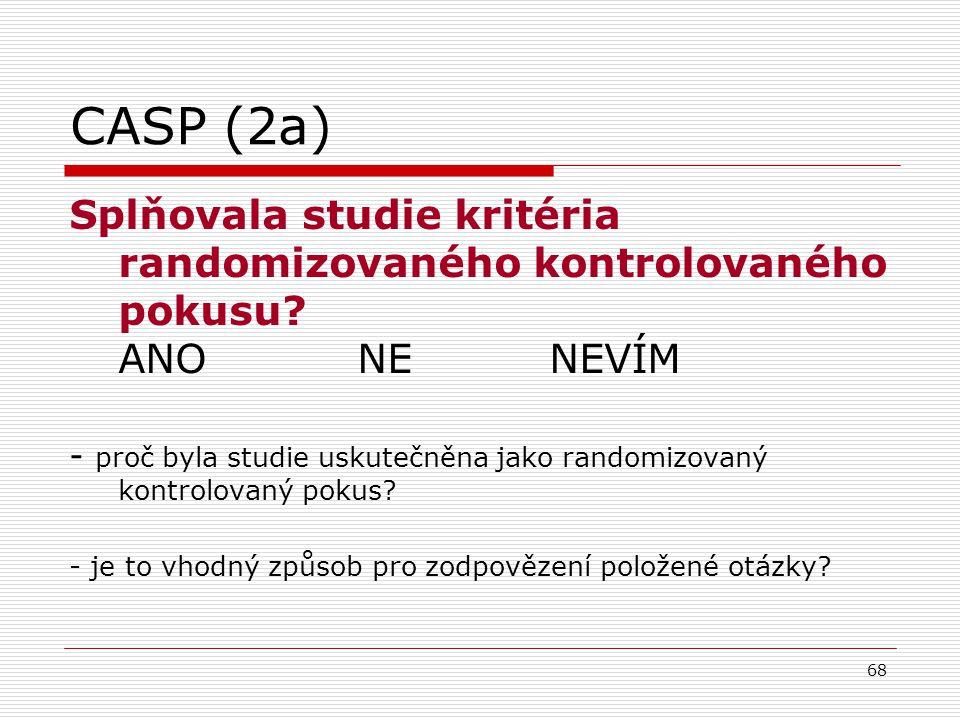 CASP (2a) Splňovala studie kritéria randomizovaného kontrolovaného pokusu ANO NE NEVÍM.
