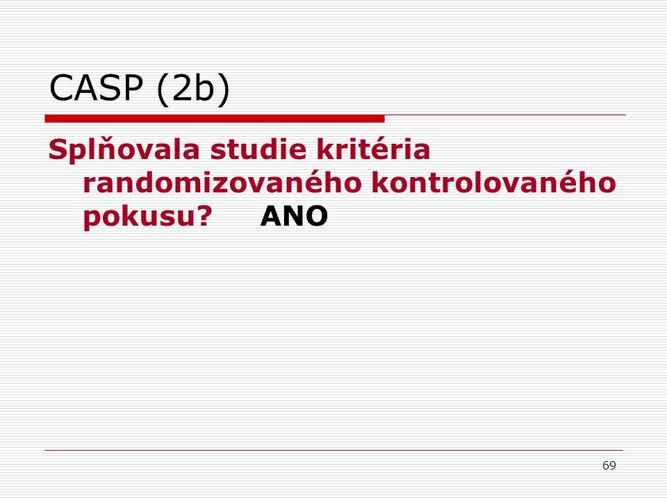 CASP (2b) Splňovala studie kritéria randomizovaného kontrolovaného pokusu ANO