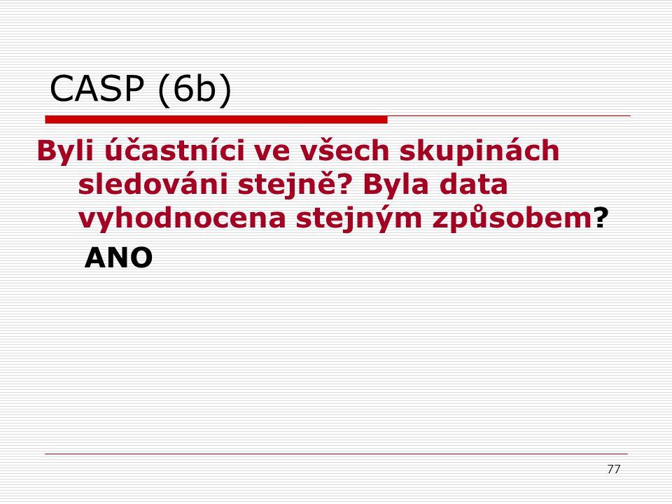 CASP (6b) Byli účastníci ve všech skupinách sledováni stejně Byla data vyhodnocena stejným způsobem