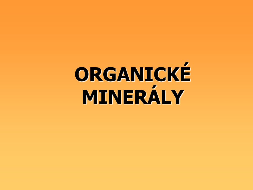 ORGANICKÉ MINERÁLY