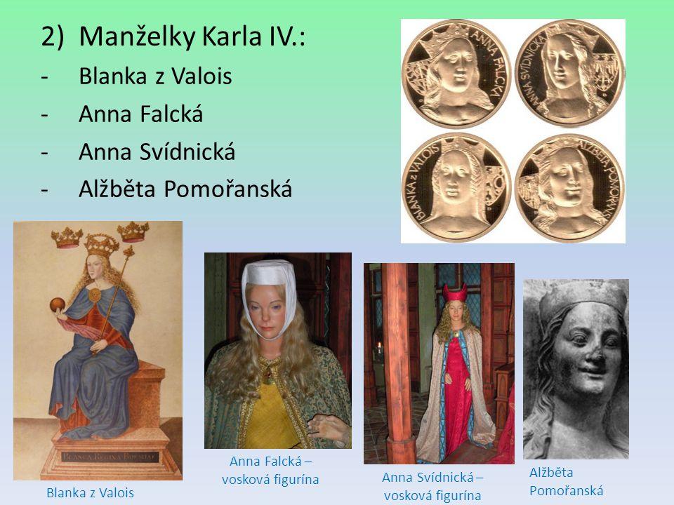Manželky Karla IV.: Blanka z Valois Anna Falcká Anna Svídnická