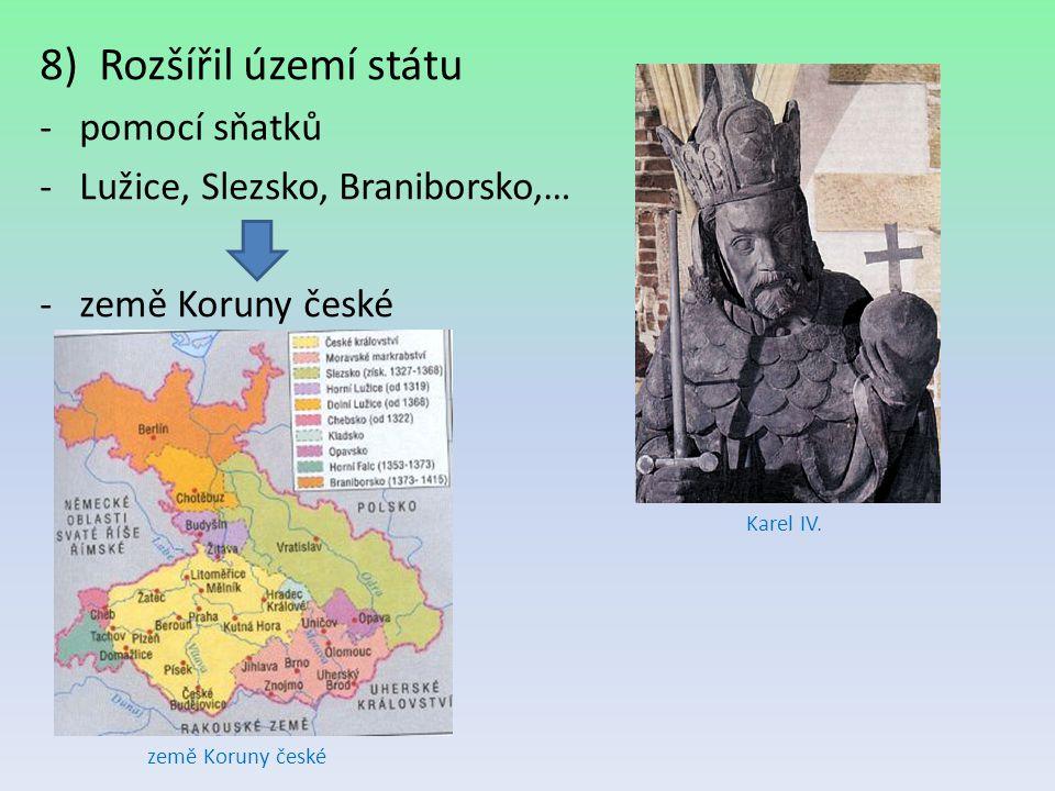 Rozšířil území státu pomocí sňatků Lužice, Slezsko, Braniborsko,…