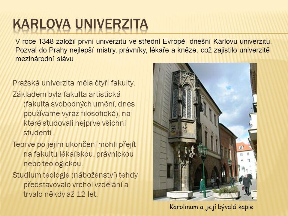 Karlova univerzita V roce 1348 založil první univerzitu ve střední Evropě- dnešní Karlovu univerzitu.