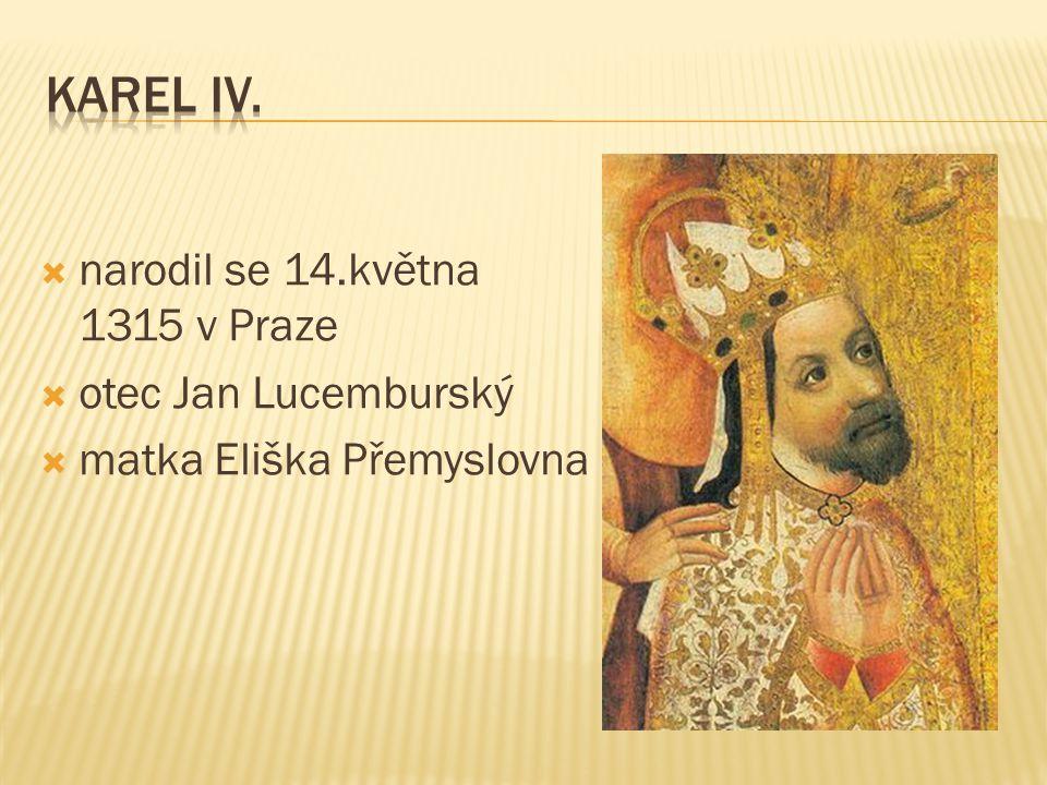 Karel IV. narodil se 14.května 1315 v Praze otec Jan Lucemburský