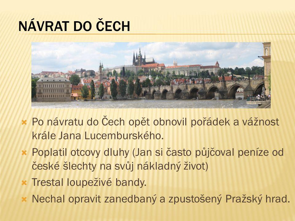 NÁVRAT DO ČECH Po návratu do Čech opět obnovil pořádek a vážnost krále Jana Lucemburského.