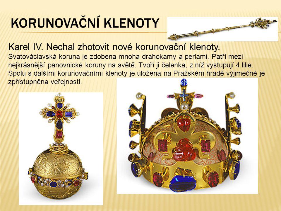 KORUNOVAČNÍ KLENOTY Karel IV. Nechal zhotovit nové korunovační klenoty.