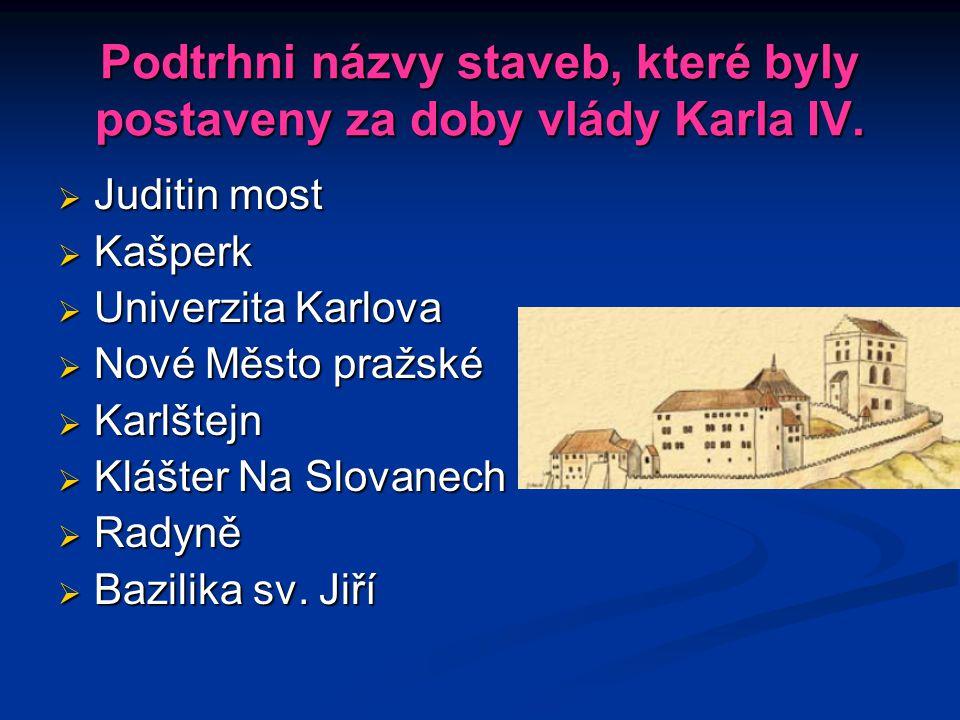 Podtrhni názvy staveb, které byly postaveny za doby vlády Karla IV.