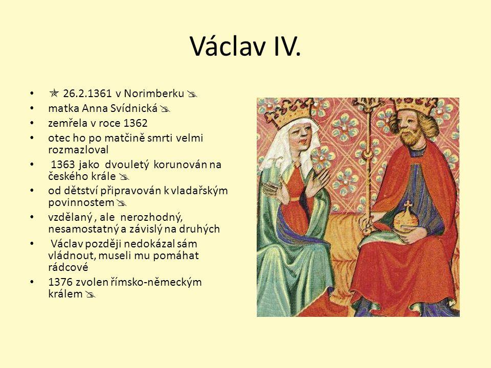 Václav IV.  26.2.1361 v Norimberku  matka Anna Svídnická 