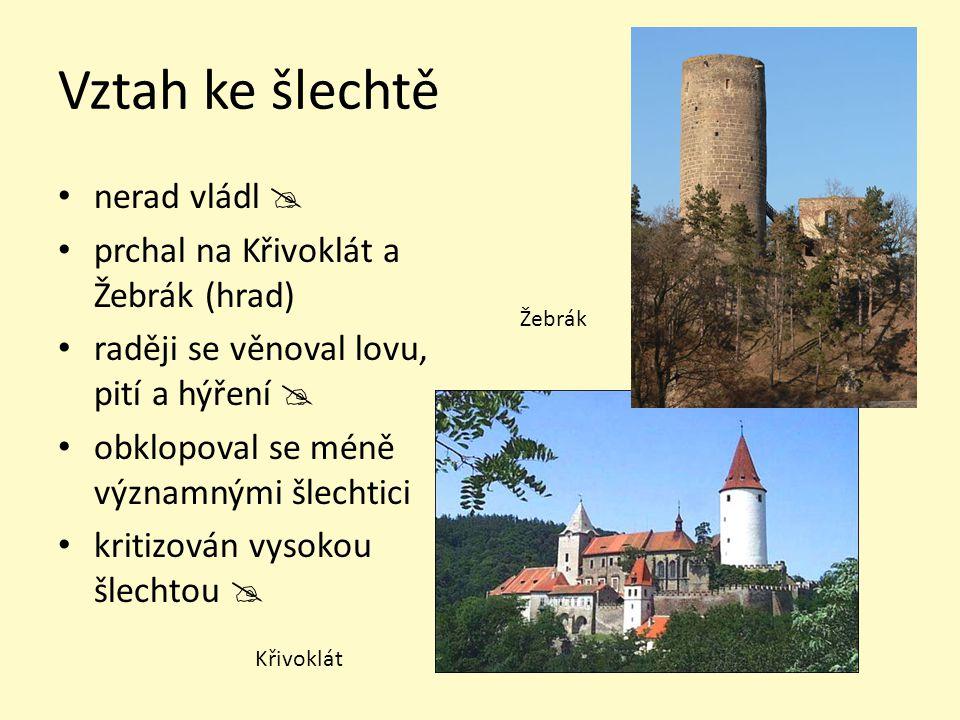Vztah ke šlechtě nerad vládl  prchal na Křivoklát a Žebrák (hrad)