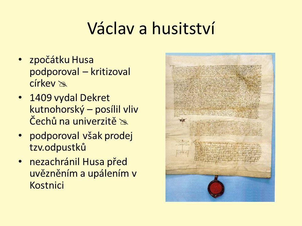Václav a husitství zpočátku Husa podporoval – kritizoval církev 