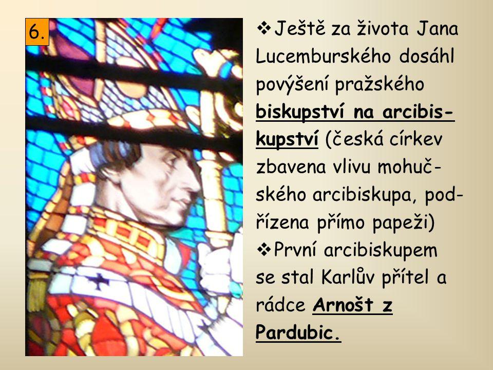Ještě za života Jana Lucemburského dosáhl. povýšení pražského. biskupství na arcibis- kupství (česká církev.