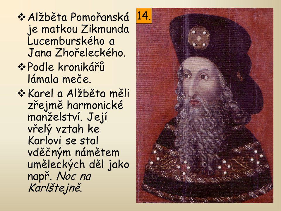 14. Alžběta Pomořanská je matkou Zikmunda Lucemburského a Jana Zhořeleckého. Podle kronikářů lámala meče.