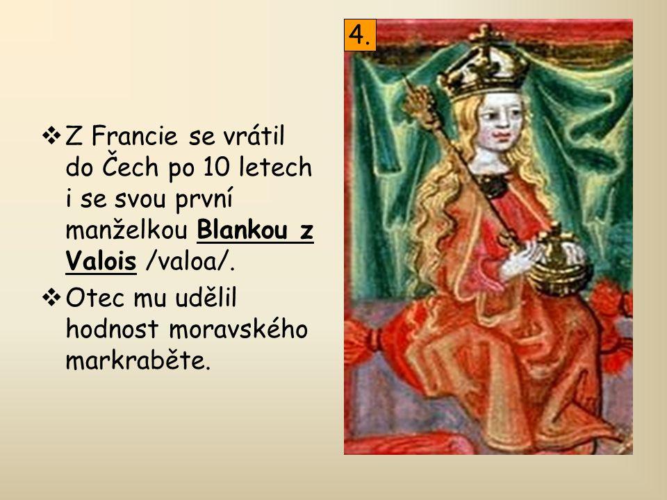 4. Z Francie se vrátil do Čech po 10 letech i se svou první manželkou Blankou z Valois /valoa/.
