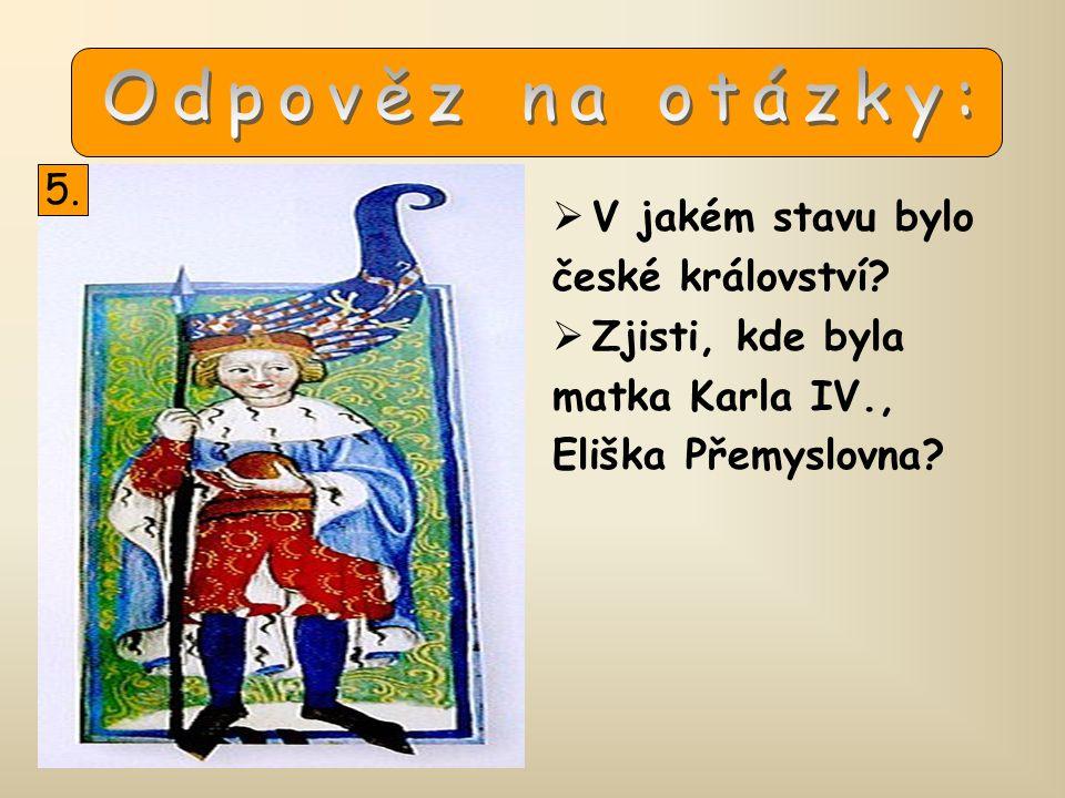 Odpověz na otázky: 5. V jakém stavu bylo. české království.